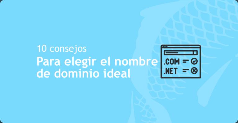 10 consejos para elegir el nombre de dominio ideal